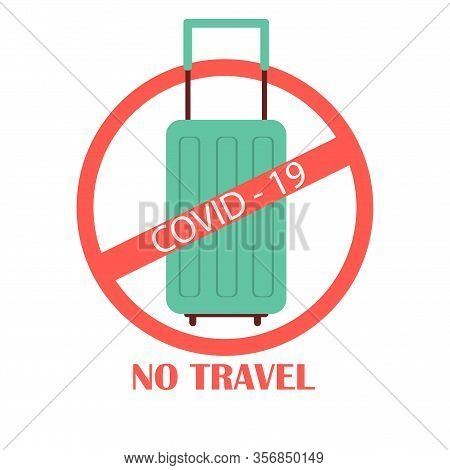 Red Stop Sign On A Suitcase. The Ban On Flights, Movement And Travel. Coronavirus Pandemic. Healthca
