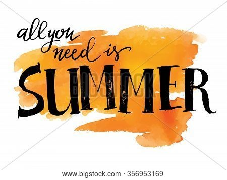 All You Need Is Summer, Hand Paint Vector Lettering On  Orange Watercolor Brushstroke, Summer Design