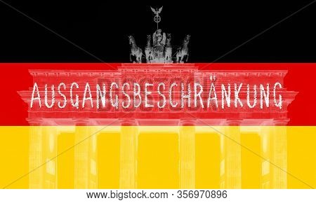 Ausgangsbeschränkung - German For Curfew - Flag Of Germany With Superimposed Brandenburg Gate In Ber