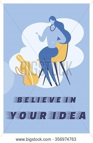 Flat Illustration Believe In Your Idea Lettering. Woman Sits On Chair Talking Gesticulating. Motivat