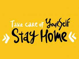 Take Care Of Yourself . Stay Home. Lettering Keep Healthy And Help Others. Quarantine Precaution To