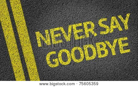 Never Say Goodbye written on the road
