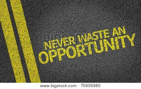Never Waste An Opportunity! written on the road