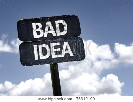 Bad Idea sign with clouds and sky background