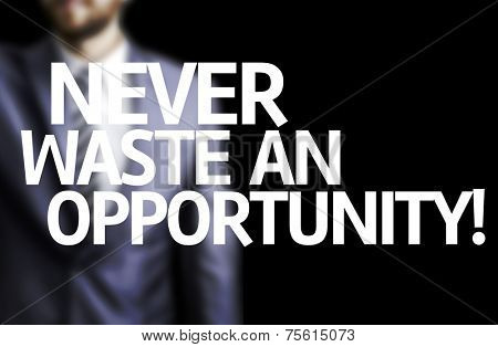 Never Waste An Opportunity! written on a board with a business man on background