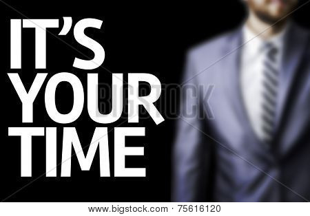 It's Your Time written on a board with a business man on background
