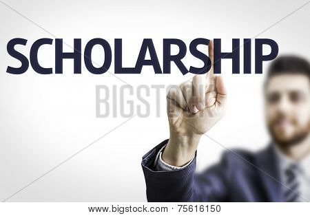 Business man pointing to transparent board with text: Scholarship