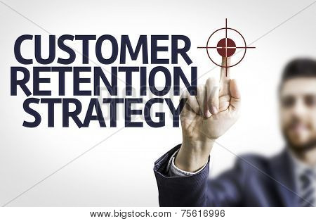 Business man pointing to transparent board with text: Customer Retention Strategy