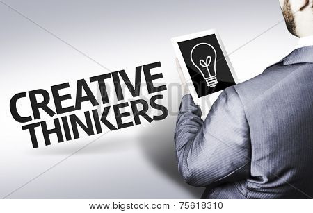 Business man with the text Creative Thinkers in a concept image
