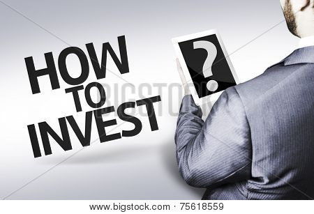 Business man with the text How to Invest? in a concept image