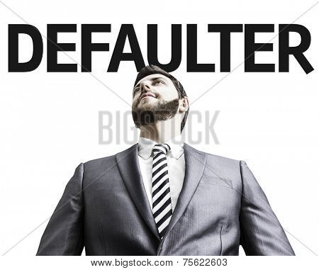Business man with the text Defaulter in a concept image