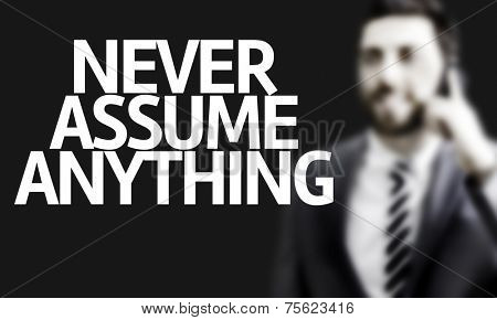 Business man with the text Never Assume Anything in a concept image