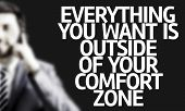 Business man with the text Everything You Want is Outside of Your Comfort Zone in a concept image poster