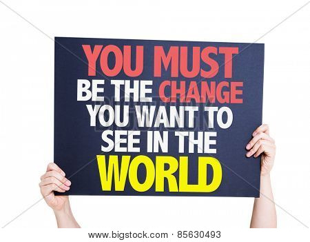 You Must Be The Change You Want To See In The World card isolated on white poster
