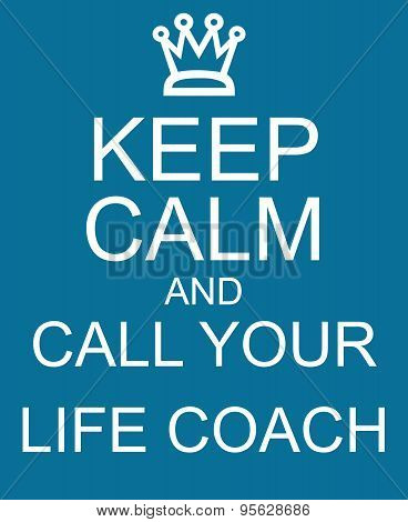 Keep Calm and Call Your Life Coach Blue Sign making a great concept poster