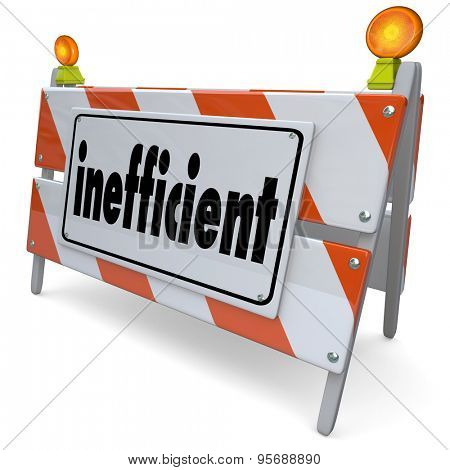Inefficient word on a road construction sign or barrier to illustrate a process, procedure, system or performance that is poor, ineffective or unproductive