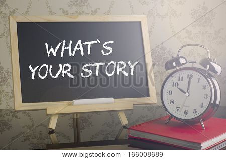What Your Story On Blackboard With Flare And Clock.