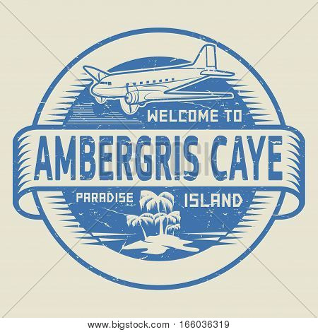 Stamp or label with the text Welcome to Ambergris Caye Paradise island vector illustration