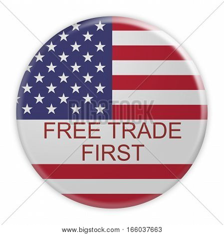 USA Politics Concept Badge: Free Trade First Motto Button With US Flag 3d illustration on white background