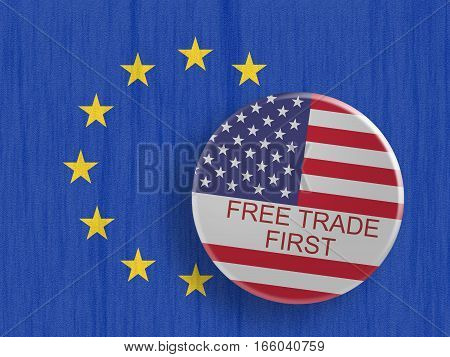 USA Politics Concept Badge: Free Trade First Motto Button With US Flag 3d illustration on EU Flag