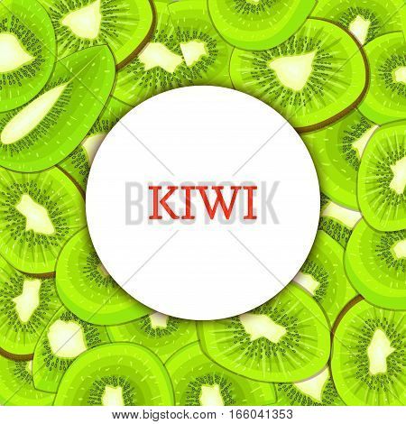 Round white frame on ripe kiwi background. Vector card illustration. Delicious fresh and juicy kiwifruit peeled piece of half slice seed appetizing looking for design of food packaging juice breakfast