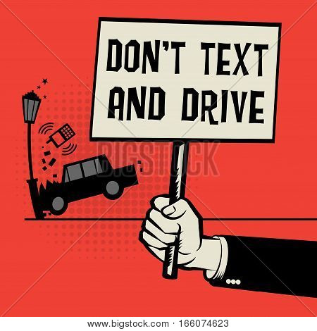 Poster in hand business concept with car crash and text Don't Text and Drive vector illustration