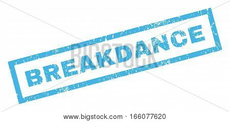 Breakdance text rubber seal stamp watermark. Tag inside rectangular shape with grunge design and dirty texture. Inclined vector blue ink emblem on a white background.