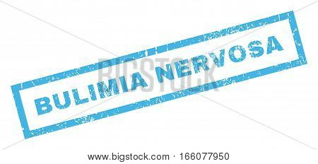 Bulimia Nervosa text rubber seal stamp watermark. Tag inside rectangular banner with grunge design and dirty texture. Inclined vector blue ink sign on a white background.
