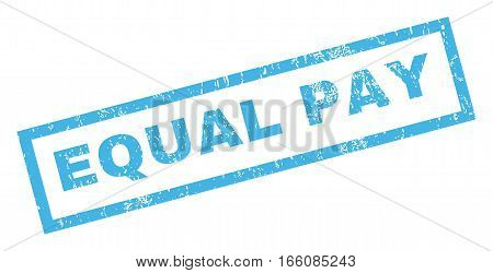 Equal Pay text rubber seal stamp watermark. Tag inside rectangular banner with grunge design and dirty texture. Inclined vector blue ink sticker on a white background.