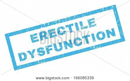 Erectile Dysfunction text rubber seal stamp watermark. Tag inside rectangular shape with grunge design and unclean texture. Inclined vector blue ink sign on a white background.