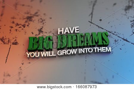 Have big dreams. You will grow into them. 3D Motivational poster