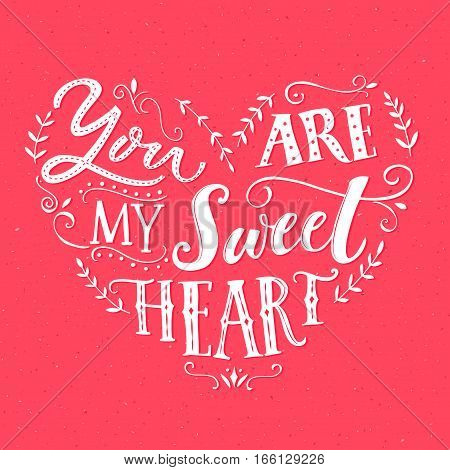 You are my sweetheart. Valentine's day card design. Vector love quote with hand drawn words. White typography on pink background
