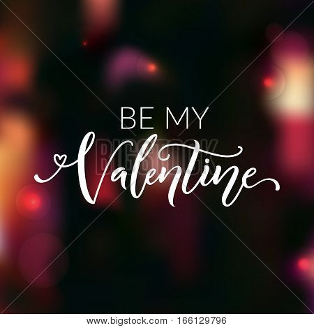 Be my Valentine. Greeting card for valentine's day. Love confession, modern calligraphy. Vector saying at dark red blur background.