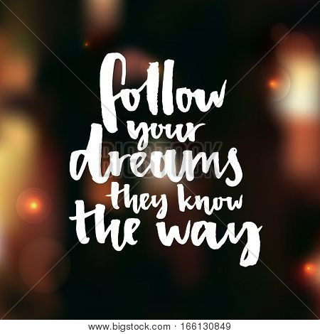 Follow your dreams, they know the way. Inspirational quote about life and love. Modern calligraphy text on night blur background