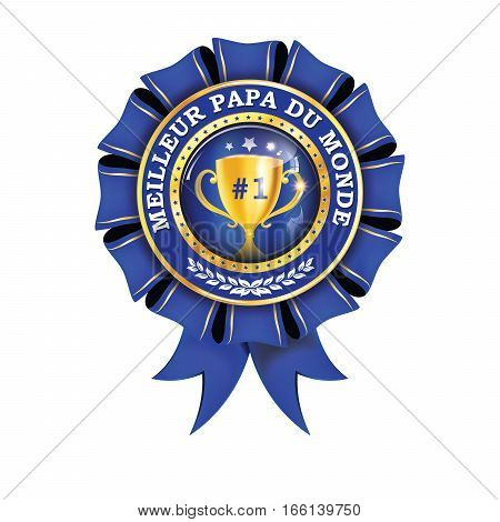 Best Dad in the World (French language:) - blue shiny award ribbon  label with champions cup. Print colors used