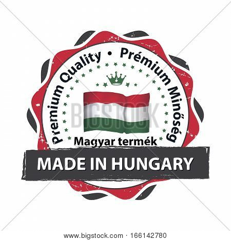 Made in Hungary. Premium Quality (Hungarian language) grunge printable label. Grunge label - Made in Hungary, with Hungarian national flag colors and map. CMYK colors used.