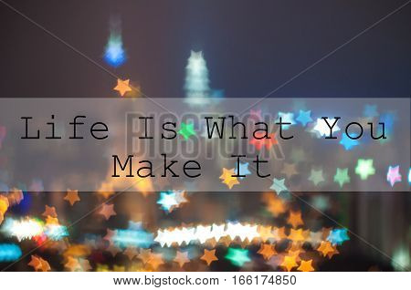 Life Is What You Make It on city blur image