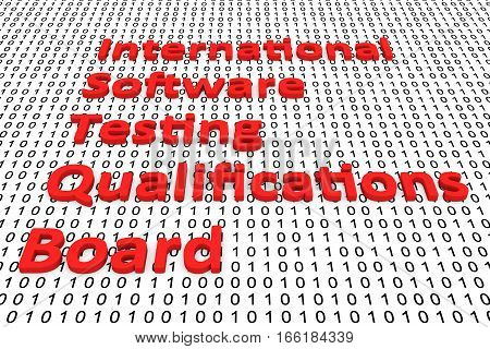 international software testing qualifications board in the form of binary code, 3D illustration