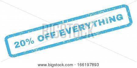 20 Percent Off Everything text rubber seal stamp watermark. Caption inside rectangular banner with grunge design and unclean texture. Inclined vector blue ink sticker on a white background.