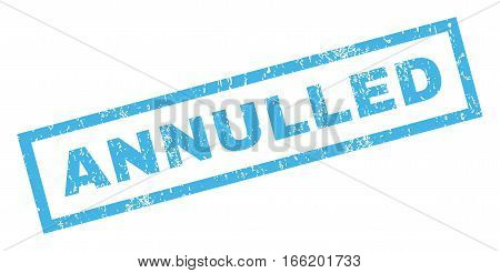 Annulled text rubber seal stamp watermark. Caption inside rectangular banner with grunge design and dust texture. Inclined vector blue ink sticker on a white background.