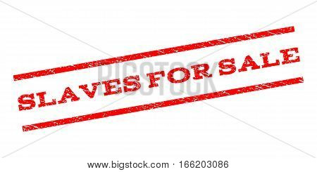 Slaves For Sale watermark stamp. Text tag between parallel lines with grunge design style. Rubber seal stamp with dirty texture. Vector red color ink imprint on a white background.
