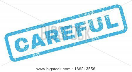 Careful text rubber seal stamp watermark. Tag inside rectangular shape with grunge design and dirty texture. Inclined vector blue ink emblem on a white background.