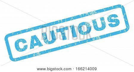Cautious text rubber seal stamp watermark. Caption inside rectangular banner with grunge design and scratched texture. Inclined vector blue ink sticker on a white background.