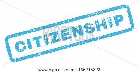 Citizenship text rubber seal stamp watermark. Tag inside rectangular shape with grunge design and scratched texture. Inclined vector blue ink emblem on a white background.