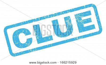 Clue text rubber seal stamp watermark. Caption inside rectangular shape with grunge design and dirty texture. Inclined vector blue ink sign on a white background.