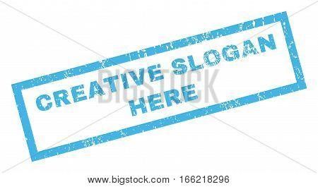 Creative Slogan Here text rubber seal stamp watermark. Tag inside rectangular banner with grunge design and dirty texture. Inclined vector blue ink emblem on a white background.