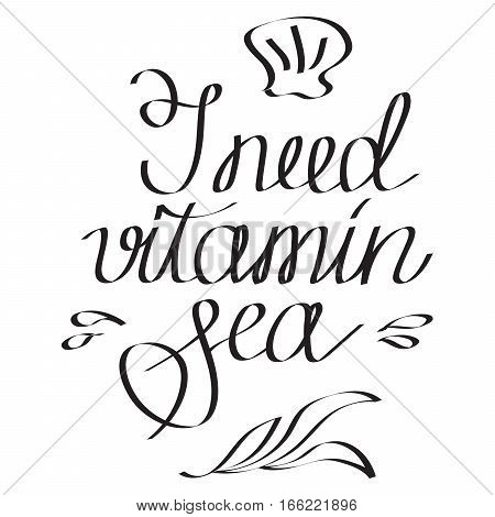 Hand drawn lettering I NEED VITAMIN SEA on white background vector illustratuion