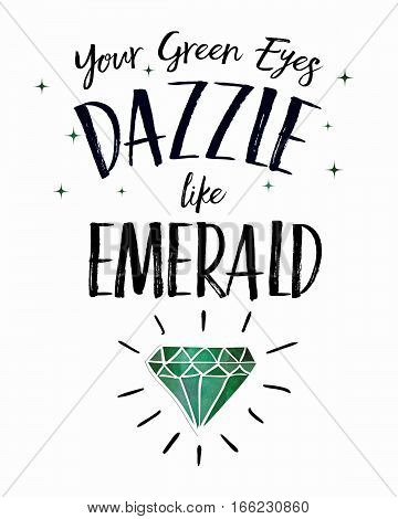 Your Green Eyes dazzle like Emerald design art poster with hand-drawn emerald with sparkle rays and green watercolor texture effects
