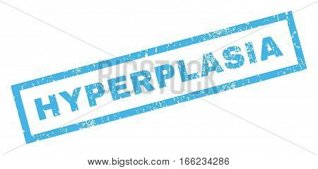 Hyperplasia text rubber seal stamp watermark. Tag inside rectangular banner with grunge design and unclean texture. Inclined vector blue ink sticker on a white background.