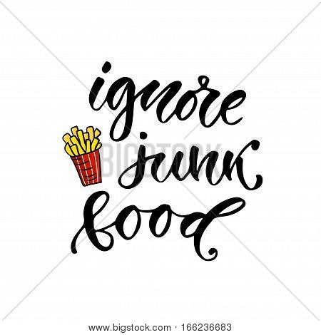 Ignore junk food - hand lettering phrase. Motivational modern calligraphy poster. vector illustration.